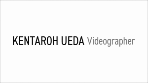 KENTAROH UEDA Videographer | 上田謙太郎 映像作家